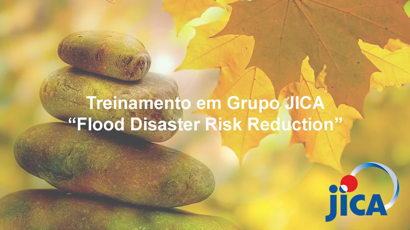 "Treinamento em Grupo JICA - ""Flood Disaster Risk Reduction"""