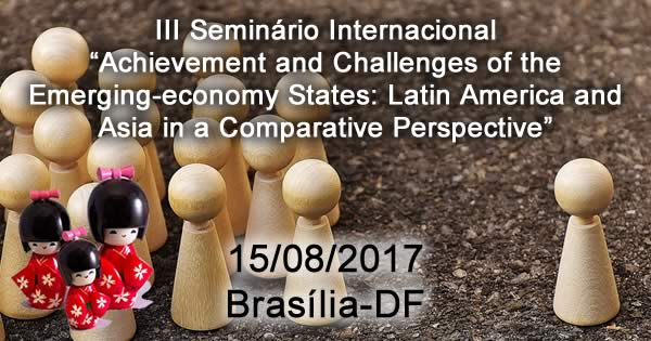 iii-seminario-internacional-achievement-and-challenges-of-the-emerging-economy-states-latin-america-and-asia-in-a-comparative-perspective-15082017-unb-brasilia-df600x315