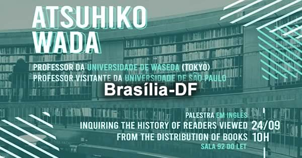 "Palestra Atsuhiko Wada ""Inquiring de history of readers viewed from the distribution of books"" 24/09/2019 - Brasília-DF"