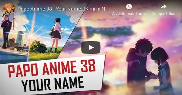 Papo Anime 38 - Your Name (Kimi no Na wa) | Canal AHC TV